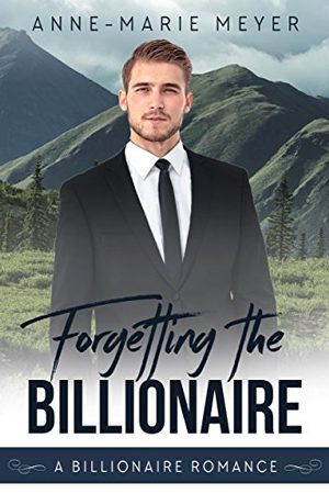 Forgetting The Billionaire Clean Billionaire Romance 1 By Anne Marie Meyer Contemporary Ro Billionaire Romance Billionaire Romance Books Clean Romance Books