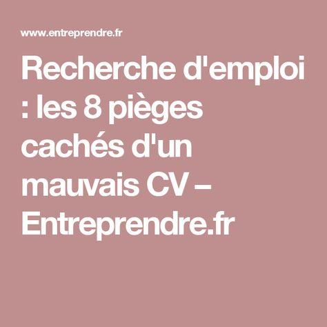 Recherche D Emploi Les 8 Pieges Caches D Un Mauvais Cv Entreprendre Fr Recherche Emploi Emploi Curriculum Vitae