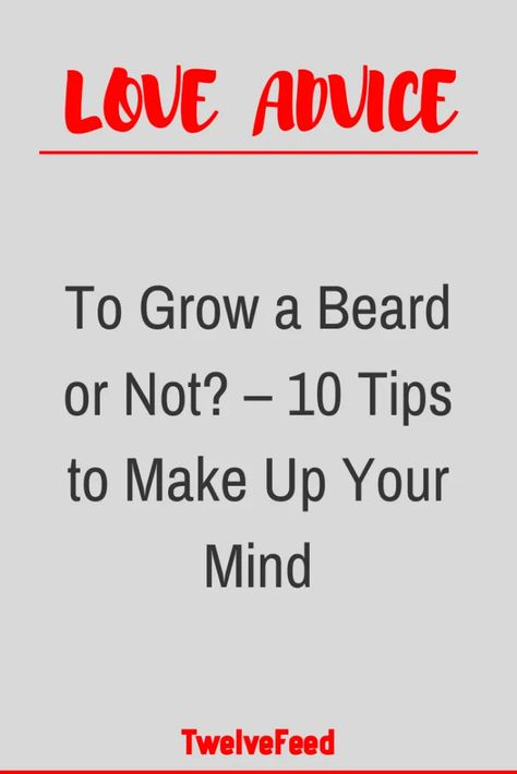 To Grow a Beard or Not? – 10 Tips to Make Up Your Mind – Twelve Feeds   - #WhatIsLove #loveSayings #Romance #female #quotes #education #entertainment #loveWords #LookingForLove #TrueLove  #AboutLove #MyLove #FindLove #LoveQuotes #InLove #RealLove #LoveLive #BestLover #LoveRelationship #LoveAndRelationships  #LoveAdvice #LoveTips #LoveCompatibility #LoveStories #boyfriends #forever #relationships #hug #relationship #hugs #girlfriend #lovehim #kiss #boyfriend #kisses #bff #hearts #couples #adorabl
