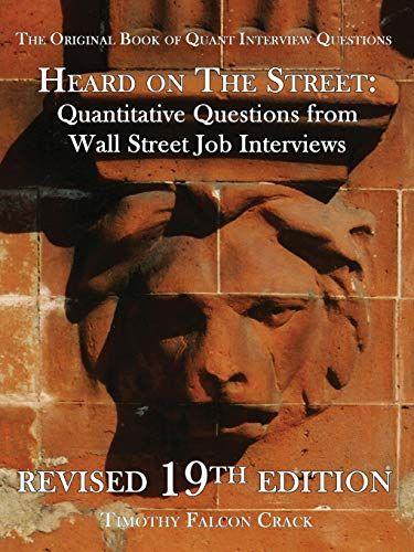 Heard On The Street Quantitative Questions From Wall Street Job Interviews In 2021 Job Interview Job Interview Advice Interview Advice