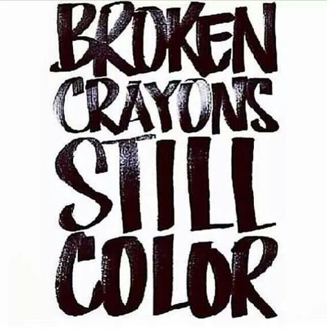 Even in your brokenness you can still make a difference... be a blessing in someone else's life.  Your story is inspiring