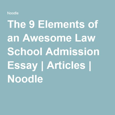 The 9 Elements of an Awesome Law School Admission Essay