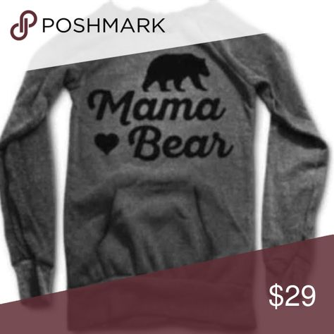 Mama Bear Sweatshirt Sooo comfy!! No hood. Distressed crew-neck sweatshirt. Fleece Lined Kangaroo Pocket Tops Sweatshirts & Hoodies