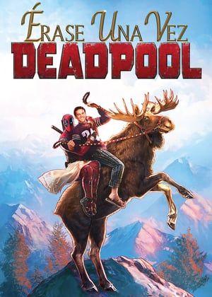 Ver Pelicula Erase Una Vez Deadpool 2018 Latino Hd Gratis Pelisplus Dead Pool Deadpool Pelicula Deadpool