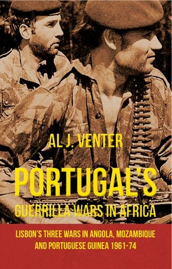 Portugal S Guerrilla Wars In Africa Ebook By Al J Venter Rakuten Kobo In 2020 Mozambique Africa Angola