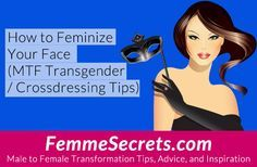 How to Feminize Your Face (MTF Transgender / Crossdressing Tips): http://feminizationsecrets.com/transgender-facial-feminization/?utm_content=bufferc68f8&utm_medium=social&utm_source=pinterest.com&utm_campaign=buffer