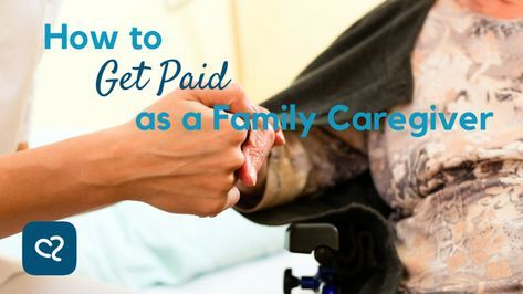 Getting Paid For Family Caregiving Carezare Family Caregiver Caregiver Caregiver Support
