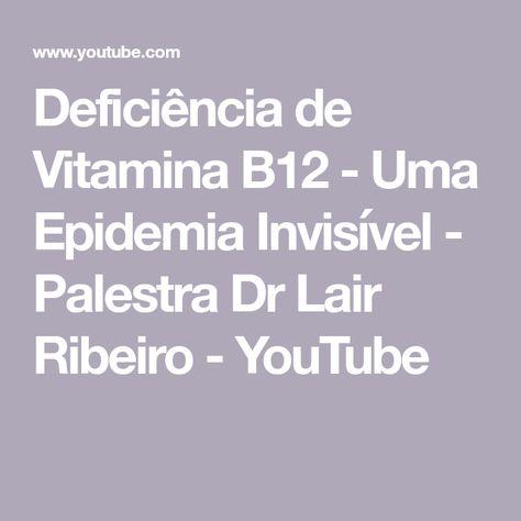 Deficiência de Vitamina B12 - Uma Epidemia Invisível - Palestra Dr Lair Ribeiro