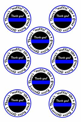 appreciation, free downloadable, free printable tags, gifts, honoring fallen heroes, may, 2017, national police week ideas, muffins, support, thank you, thin blue line, treats, what you do matters, cop, mini muffins, breakfast idea