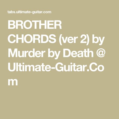 BROTHER CHORDS (ver 2) by Murder by Death @ Ultimate-Guitar.Com ...