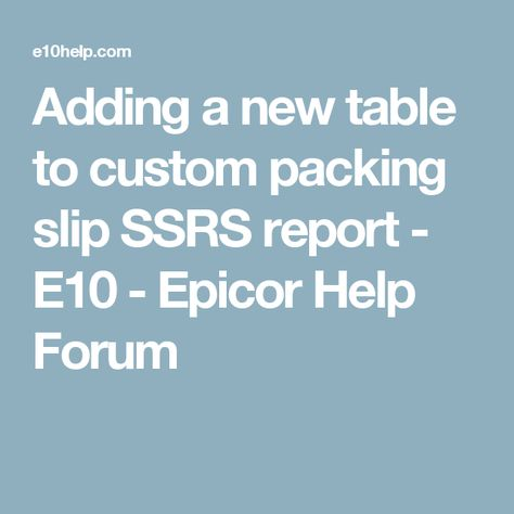 Adding a new table to custom packing slip SSRS report - E10 - packing slip