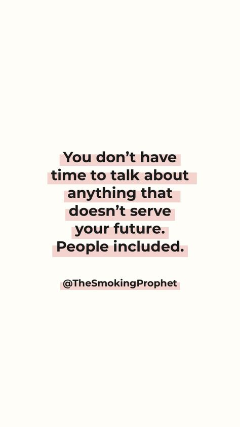 You don't have time to talk about anything that doesn't serve your future. People included. 💜