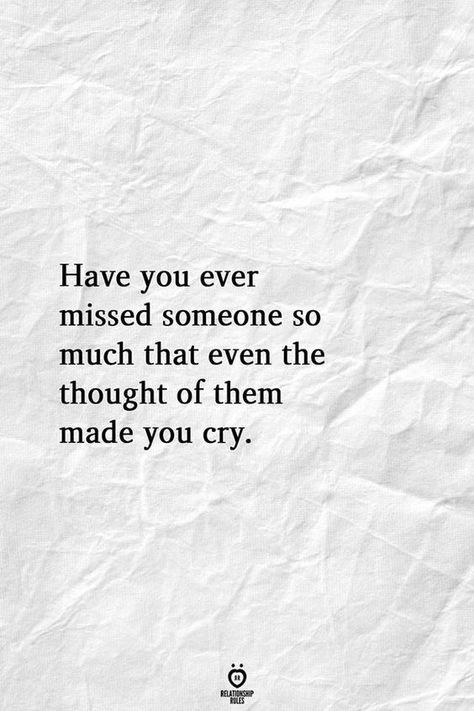Have you ever missed someone so much that even the thought of them made you cry.