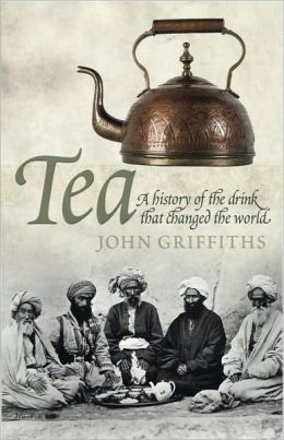 Tea: A History of the Drink That Changed the World by John C. Griffiths -  -  A fascinating account of the world's favorite beverage from the son of Sir Percival Griffiths, author of the monumental and definitive tome The History of the Indian Tea Industry,