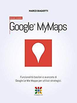 Google Le Mie Mappe Manuale Completo Funzionalita Basilari E Avanzate Di Google Le Mie Mappe Go Mappe Google Apps