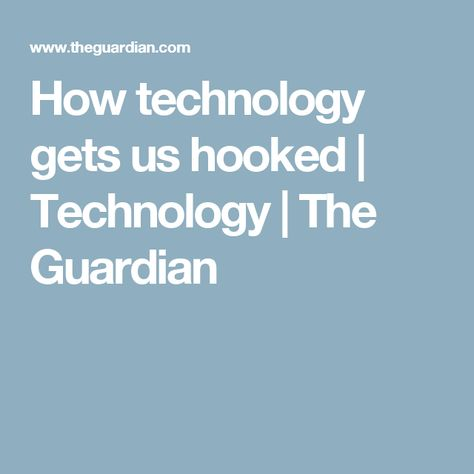 How technology gets us hooked