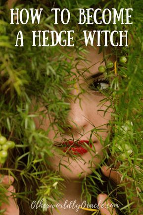 Learn How To Become A Hedge Witch In 6 Steps Hedge Witch Witch