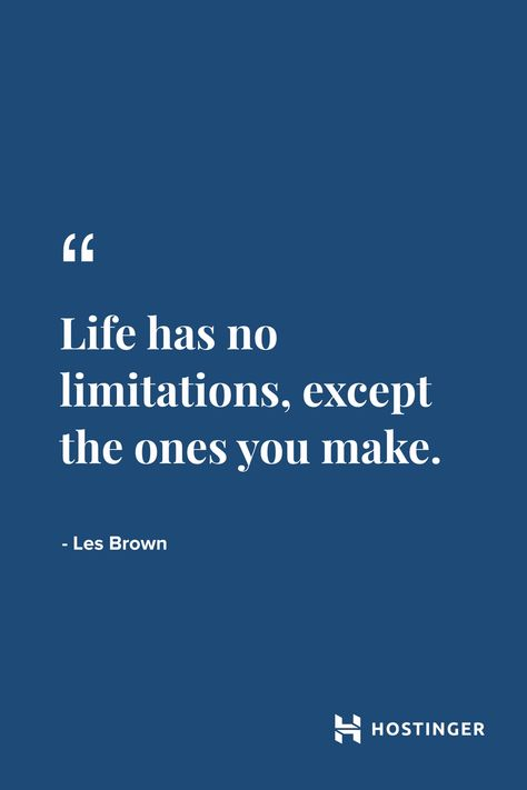 """""""Life has no limitations, except the ones you make."""" - Les Brown   Hostinger Quotes"""