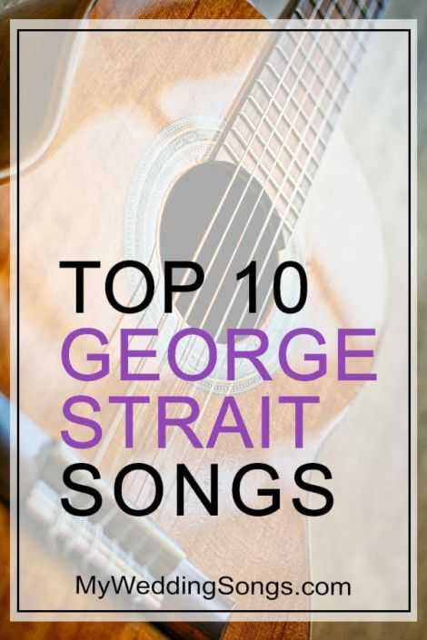 George Strait Love Songs For Your Wedding Micro Moments Best Wedding Songs Wedding Song List Songs