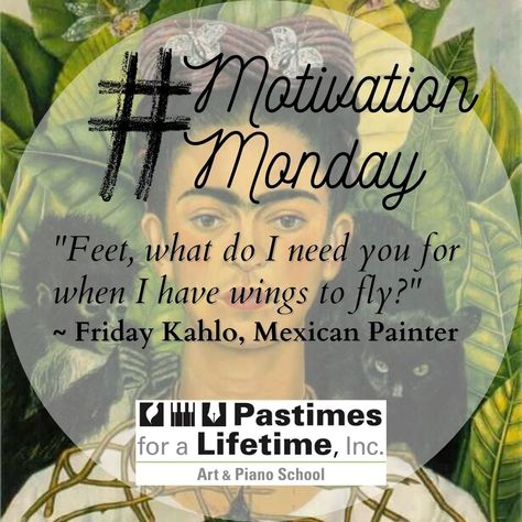 """🍃 #MotivationMonday """"Feet, what do I need you for when I have wings to fly?"""" ~ Friday #Kahlo, #Mexican #Painter . . #MindfulMonday #FridaKahlo #QuoteoftheDay #InspiringThoughts #Pastimes #ArtSchool #PianoSchool"""