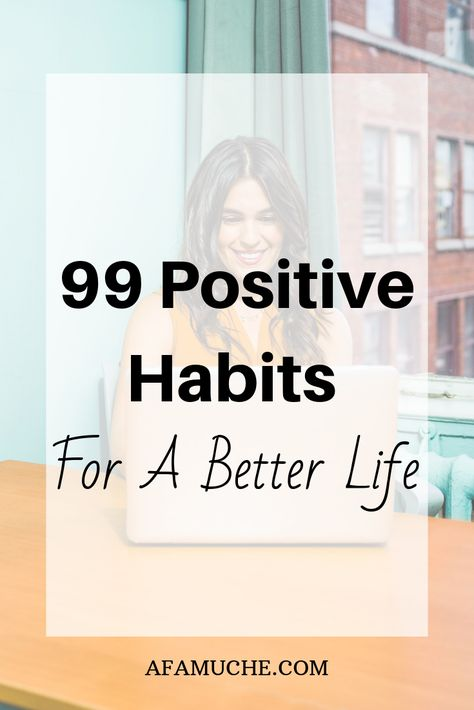 99 Positive habits for a better life