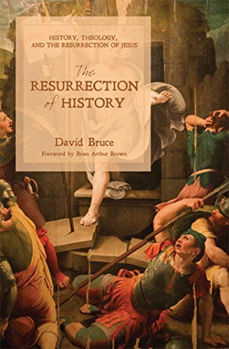 The Resurrection of History: History, Theology, and the Resurrection