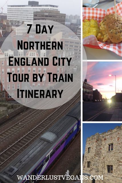 7 Day Northern England City Tour By Train Itinerary Tours Of England