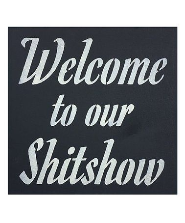 Welcome To Our Shitshow Sign Zulily Zulilyfinds Sign Quotes Curiosity Shop Inspirational Quotes