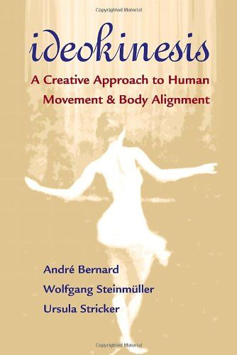 Ideokinesis: A Creative Approach to Human Movement and Body Alignment by Andre Bernard