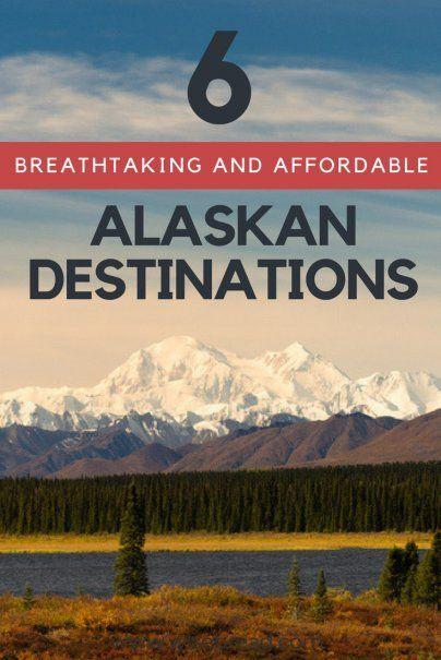 6 Breathtaking And Affordable Alaskan Destinations Alaska Travel Family Travel Destinations Usa Travel Destinations