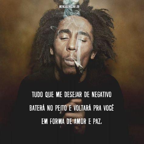 """Mensagem de Bob Marley: """"Tudo o que me desejar de negativo baterá no peito e voltará para você em forma de amor e paz""""  #mensagembobmarley #bobmarley #mensagensbobmarley #frasebobmarley #frasesbobmarley #frasesdeamorbobmarley"""