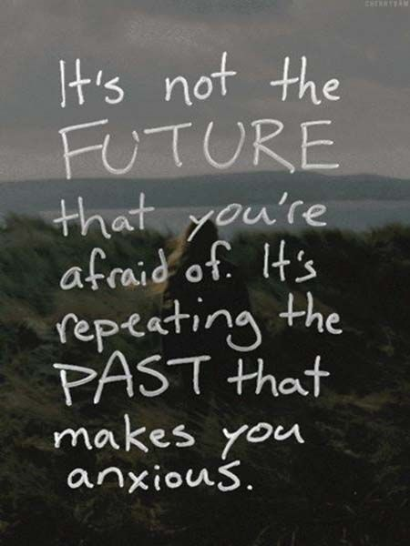 Repeating past makes you anxious