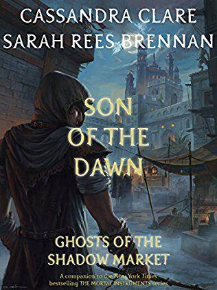 Book Cover Of Son Of The Dawn Cassandra Clare Cassandra Clare Books Fantasy Books