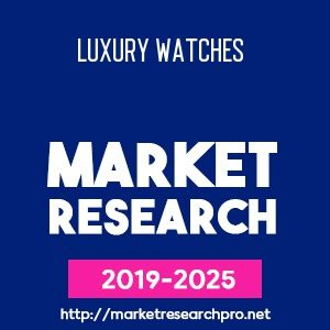 Luxury Watches Industry Report Size Value Market Share Research And Analysis 2019 Luxury Watches Luxuryw Travel Insurance Marketing Business Expansion