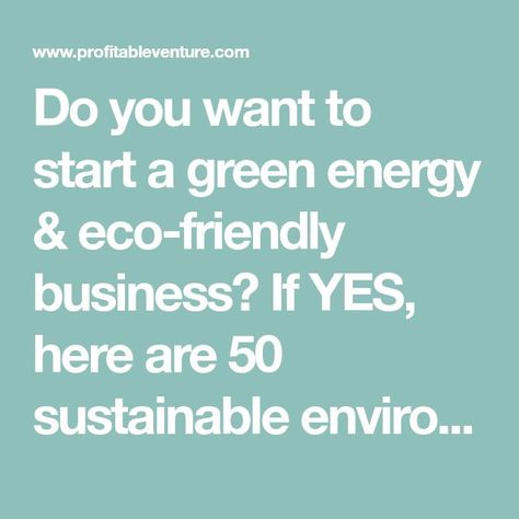 50 Innovative Green & Eco-Friendly Business ideas for 2021