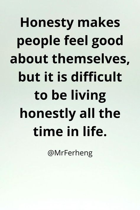 Honesty makes people feel good about themselves, but it is difficult to be living honestly all the time in life. #lifequotes #motivationalquotes #quotes