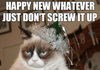 Happy New Whatever Just Don T Screw It Up Check Out Our Funny New Year Memes Newyears Funny Funnyme New Year Meme Funny New Year Funny New Years Memes