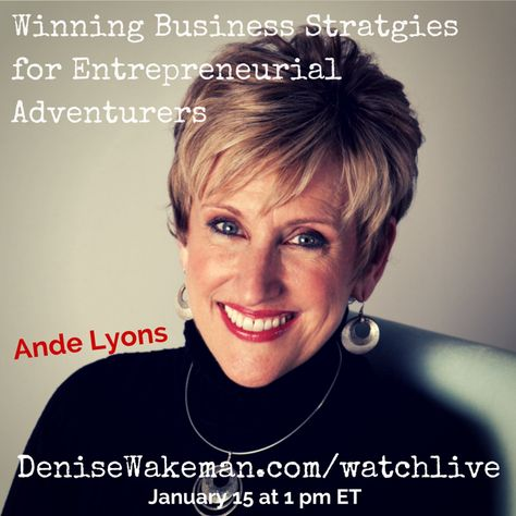 Winning Business Strategies for Entrepreneurial Adventurers Ande Lyons on Adventures in Visibility with Denise Wakeman http://AdventuresInVisibility.com