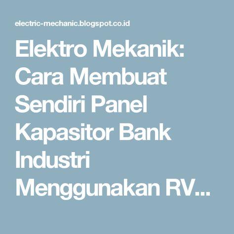 Elektro Mekanik: Cara Membuat Sendiri Panel Kapasitor Bank Industri on body panel, glass panel, switch panel, drywall panel, fuse panel, roof panel, pump panel, maintenance panel,