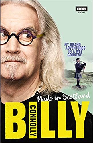 Made In Scotland My Grand Adventures In A Wee Country Billy Connolly 9781785943737 Amazonsmile Books Billy Connolly Paperbacks Scotland