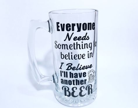 Father's Day beer mug with a funny quote. Beer mugs. Gifts for Father's Day. Big beer glass. Everyone needs something to believe in by CraftyCassondra on Etsy https://www.etsy.com/listing/534432841/fathers-day-beer-mug-with-a-funny-quote