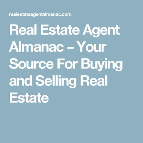 Real Estate Agent Almanac – Your Source For Buying and Selling Real Estate