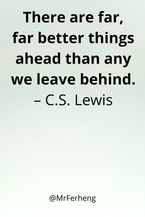There are far, far better things ahead than any we leave behind. – C.S. Lewis #love #quotes #motivationalquotes