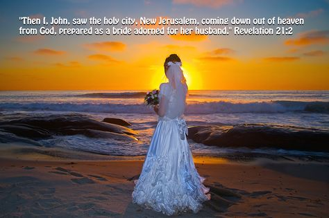 I saw the holy city, the New Jerusalem, coming down out of heaven from God. It was prepared like a bride dressed for her husband. Revelation 21:2  What is more beautiful than a bride?... Maybe it is the aura of whiteness that clings to her as dew clings to a rose. Or perhaps it is the....