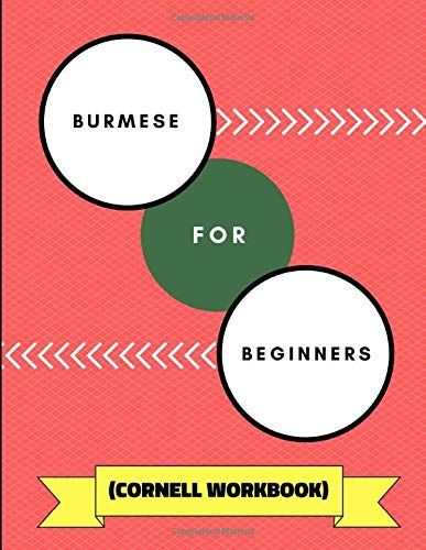 Download Pdf Burmese For Beginners Cornell Workbook A Practical Notebook To Learn Burmese Language Phrases Gramm Burmese Language Workbook Learning Languages
