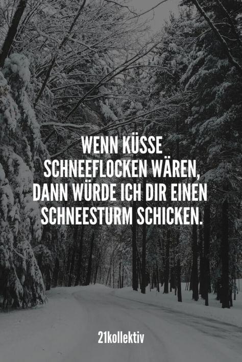 Wenn Küsse Schneeflocken wären, dann würde ich dir einen Schneesturm schicken. | Entdecke mehr als 100 tolle Liebessprüche | 21kollektiv | #liebe #liebessprüche #glück