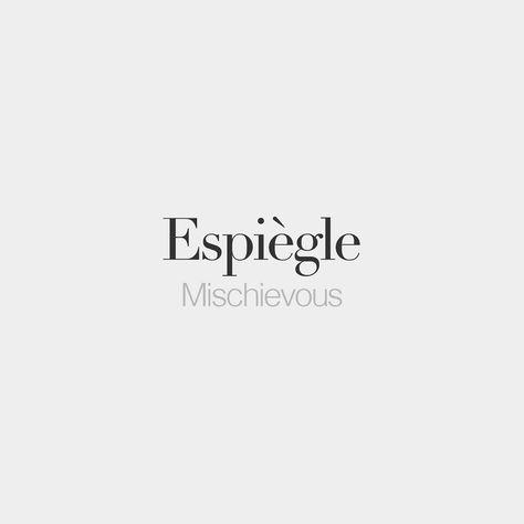 Espiègle (both feminine and masculine) Mischievous /ɛs.pjɛɡl/