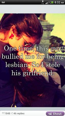 One time, this guy bullied me for being a lesbian. So I stole his girlfriend… Lesbian Secret Whisper. GOOD ONE… Once this guy bullied me because he is a lesbian. So I stole his girlfriend … Lesbian Secret Whisper. Lesbian Quotes, Lesbian Pride, Lesbian Love, Lgbt Pride Quotes, Lgbt Memes, Whisper Confessions, Lgbt Community, Cute Gay, Bullying
