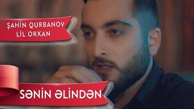 Wap Sende Biz Lil Orxan Ft Sahin Qurbanov Senin Elinden Lil Sene Youtube