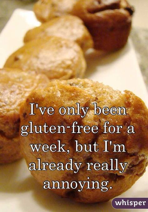 I've only been gluten-free for a week, but I'm already really annoying.